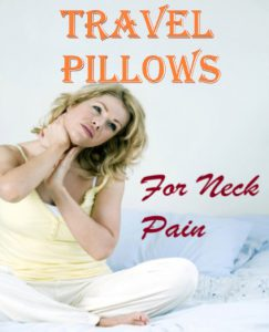 Best Travel Pillows For Neck Pain & Problems